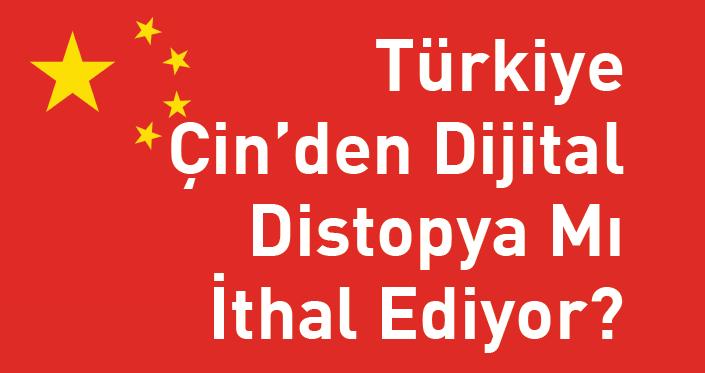 Türkiye Çin'den Dijital Distopya mı İthal Ediyor?